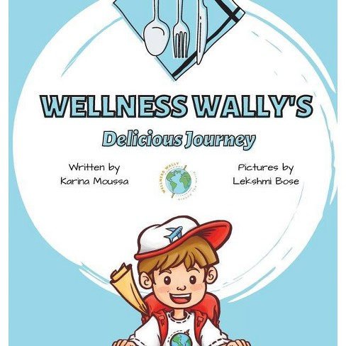 Wellness Wally's Delicious Journey - by  Karina Moussa (Hardcover) - image 1 of 1