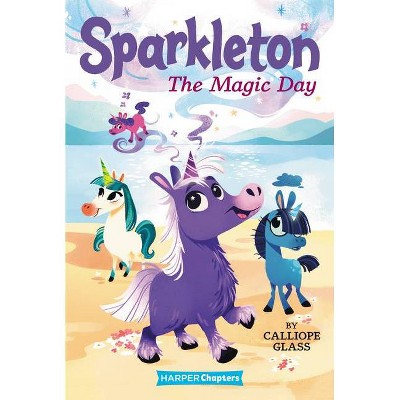 Sparkleton #1: The Magic Day - (Harperchapters) by Calliope Glass (Paperback)