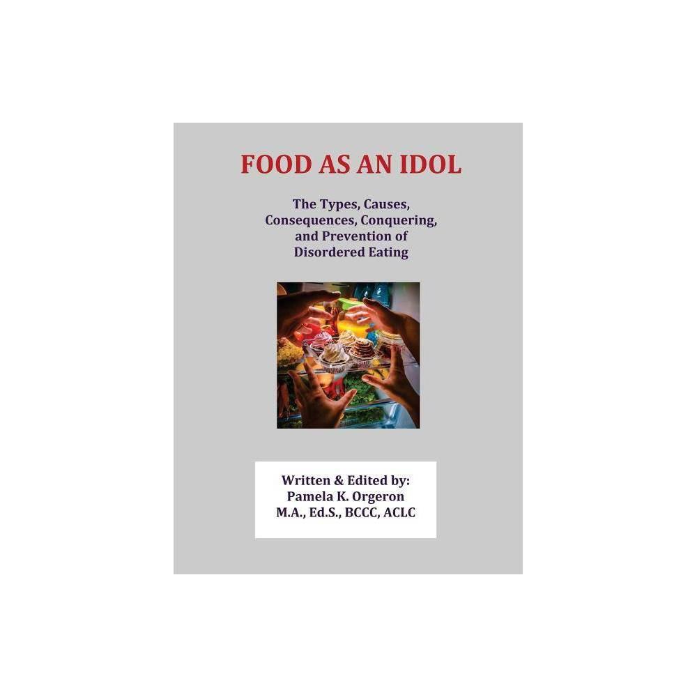 Food As An Idol By Pamela K Orgeron Paperback