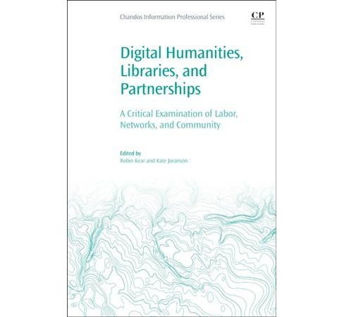 Digital Humanities, Libraries, and Partnerships : A Critical Examination of Labor, Networks, and - image 1 of 1