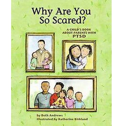 Why Are You So Scared? : A Child's Book About Parents With PTSD (Paperback) (Beth Andrews) - image 1 of 1