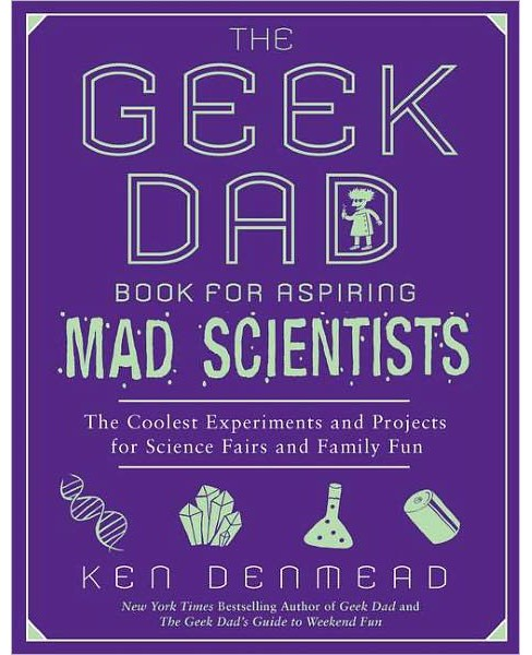 Geek Dad Book for Aspiring Mad Scientists : The Coolest Experiments for Science Fairs and Family Fun - image 1 of 1