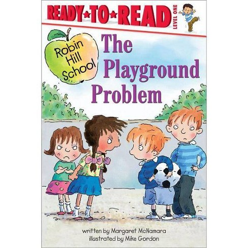 The Playground Problem - (Ready-To-Read Robin Hill School - Level 1 (Paperback)) by  Margaret McNamara - image 1 of 1