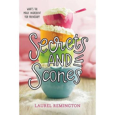 Secrets and Scones - (Secret Recipe Book) by Laurel Remington (Paperback)