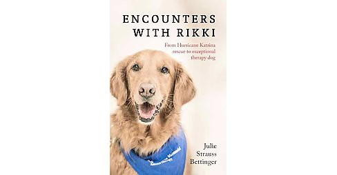 Encounters With Rikki : From Hurricane Katrina Rescue to Exceptional Therapy Dog (Paperback) (Julie - image 1 of 1