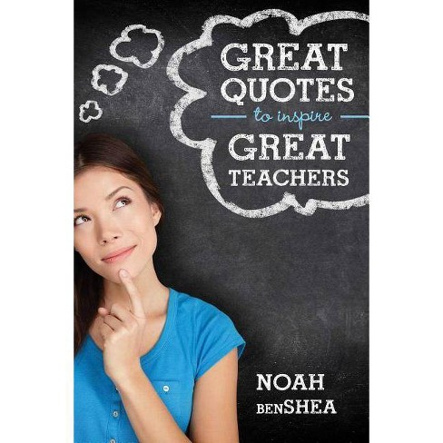 Great Quotes to Inspire Great Teachers - by  Noah Benshea (Paperback) - image 1 of 1