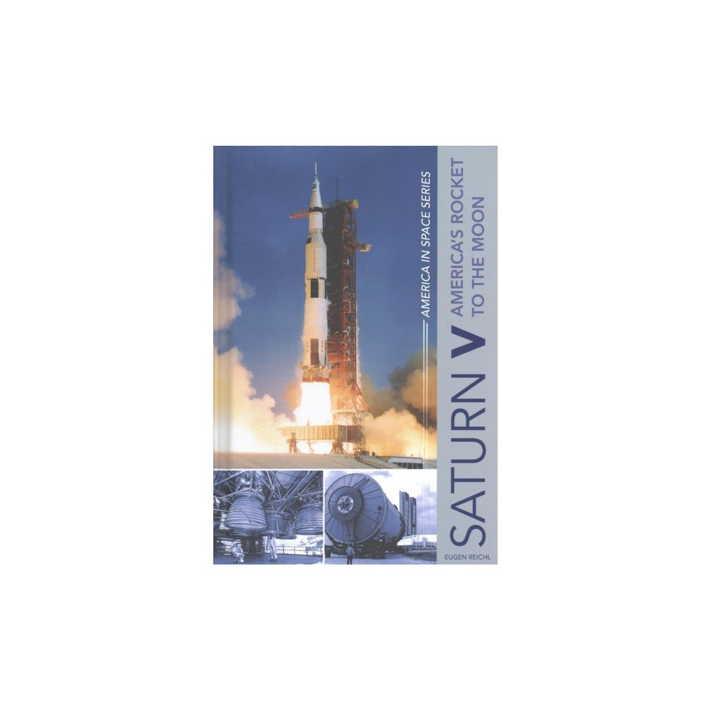 Saturn V : America's Rocket to the Moon - (America in Space) by Eugen Reichl (Hardcover)