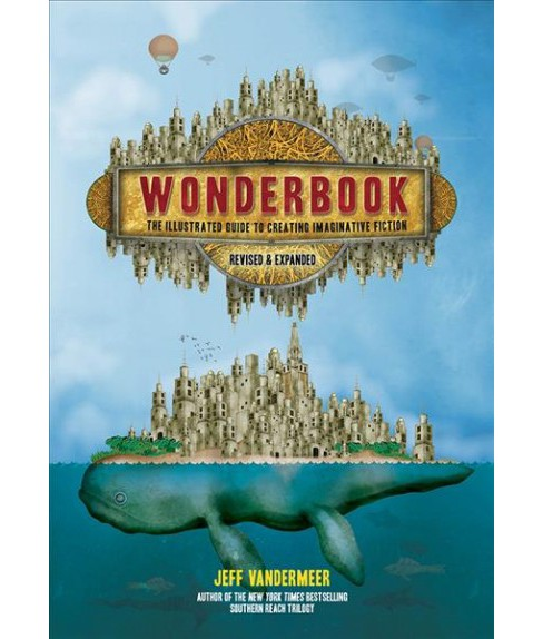 Wonderbook : The Illustrated Guide to Creating Imaginative Fiction -  by Jeff Vandermeer (Paperback) - image 1 of 1