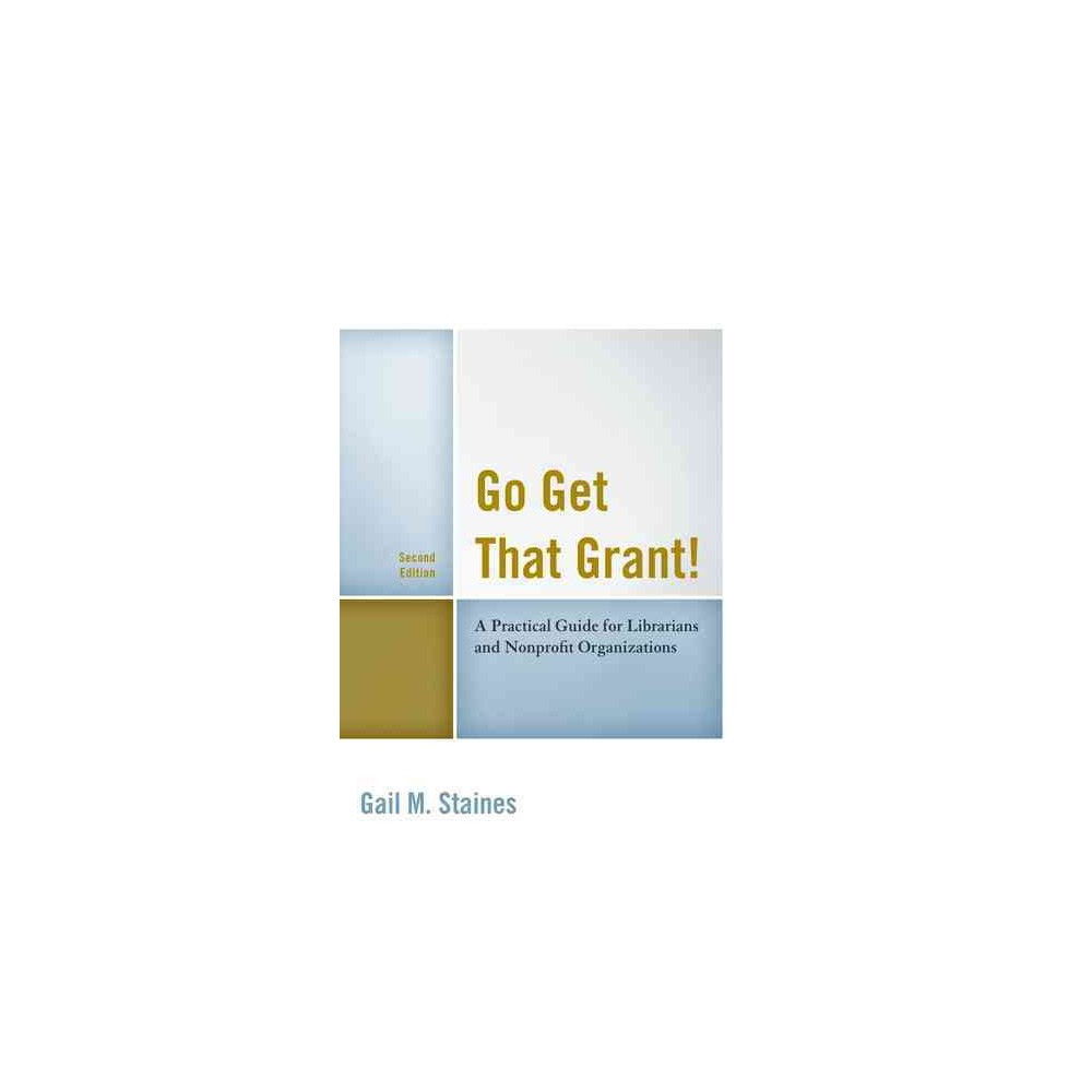 Go Get That Grant! : A Practical Guide for Libraries and Nonprofit Organizations - 2 (Paperback)