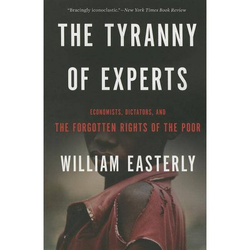 The Tyranny of Experts - by  William Easterly (Paperback) - image 1 of 1