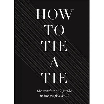 How to Tie a Tie - (Hardcover)