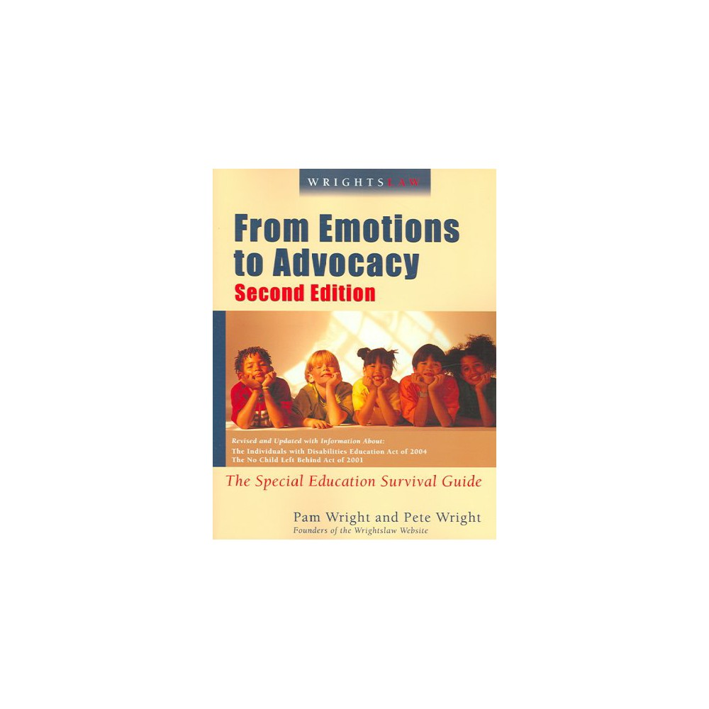 Wrightslaw From Emotions to Advocacy : the Special Education Survival Guide - (Paperback)