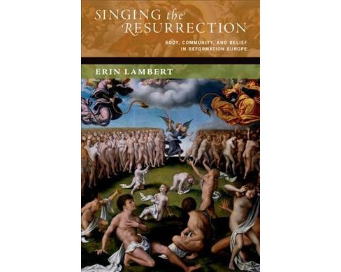 Singing the Resurrection : Body, Community, and Belief in Reformation Europe (Hardcover) (Erin Lambert) - image 1 of 1