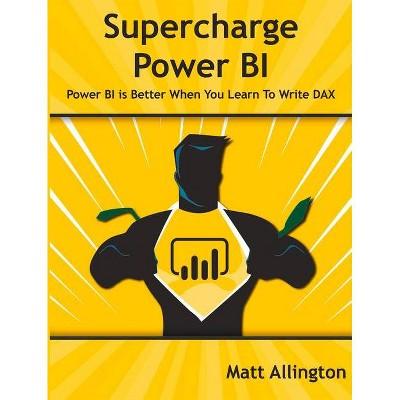 Supercharge Power Bi - by  Matt Allington (Paperback)