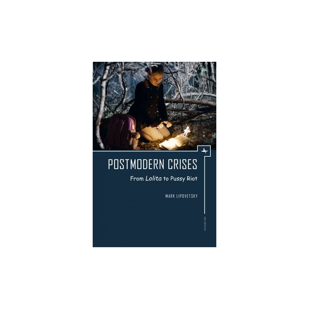 Postmodern Crises : From Lolita to Pussy Riot (Hardcover) (Mark Lipovetsky)