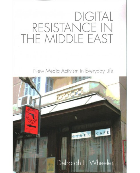 Digital Resistance in the Middle East : New Media Activism in Everyday Life (Paperback) (Deborah L. - image 1 of 1
