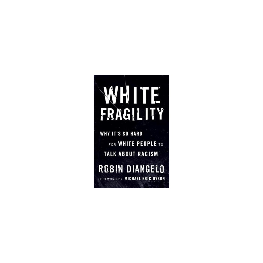 White Fragility : Why It's So Hard for White People to Talk About Racism - by Robin Diangelo (Paperback)