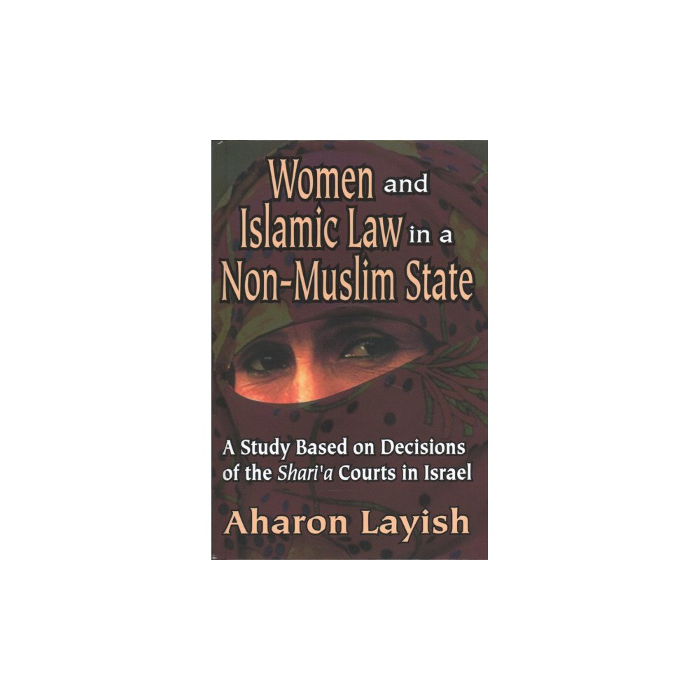Women and Islamic Law in a Non-Muslim State : A Study Based on Decisions of the Shari'a Courts in Israel