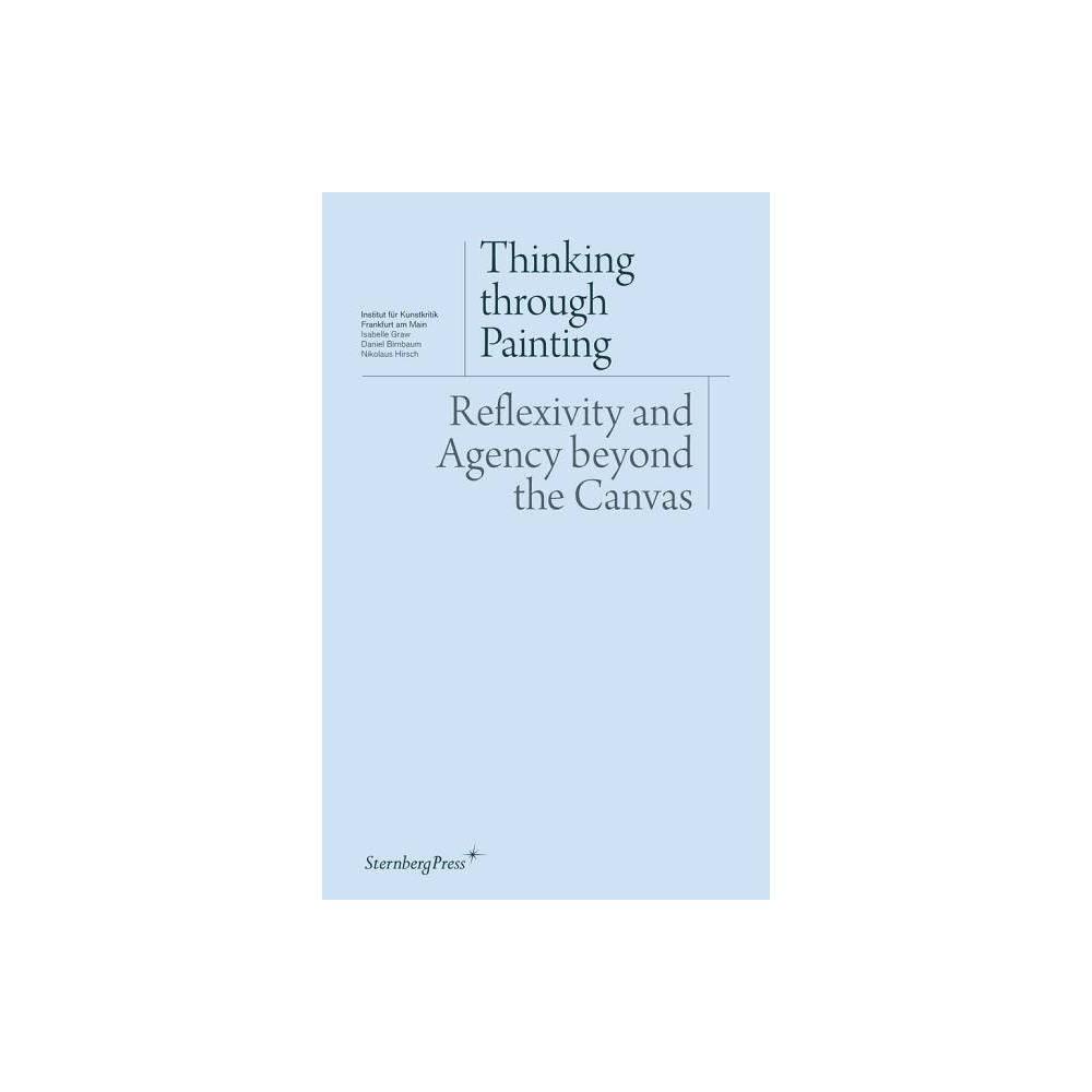 Thinking Through Painting Sternberg Press Institut F R Kunstkritik By Isabelle Graw Daniel Birnbaum Nikolaus Hirsch Paperback