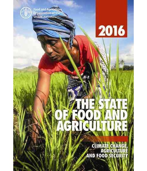 State of Food and Agriculture 2016 : Climate Change, Agriculture and Food Security (Paperback) (Food and - image 1 of 1