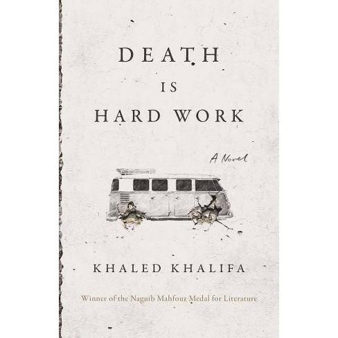 Death Is Hard Work - by  Khaled Khalifa (Hardcover) - image 1 of 1