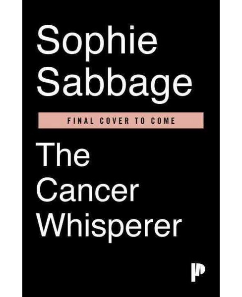 Cancer Whisperer : Finding Courage, Direction, and the Unlikely Gifts of Cancer (Hardcover) (Sophie - image 1 of 1