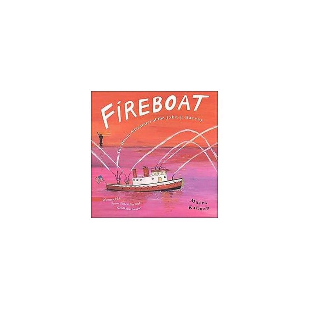 Fireboat : The Heroic Adventures Of The John J. Harvey (Reprint) (Paperback) (Maira Kalman)