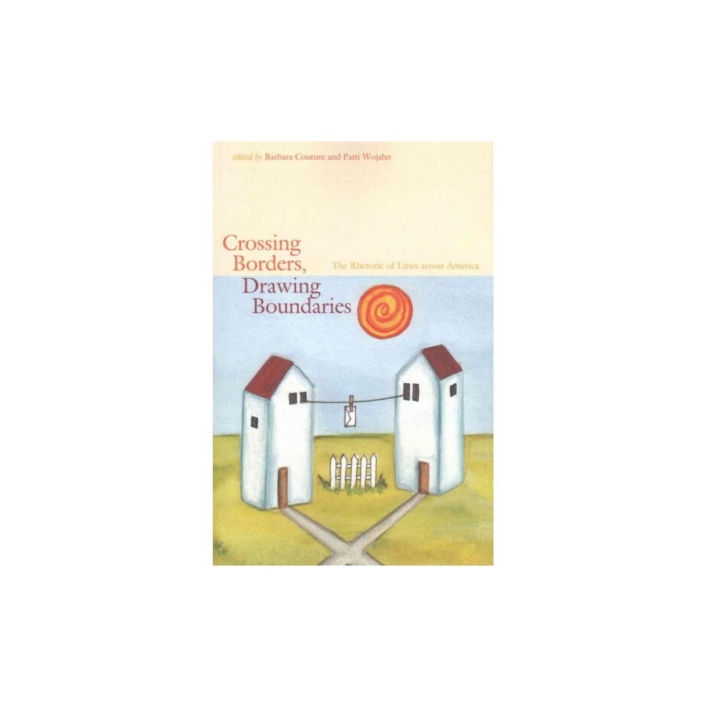 Crossing Borders, Drawing Boundaries : The Rhetoric of Lines Across America (Paperback)