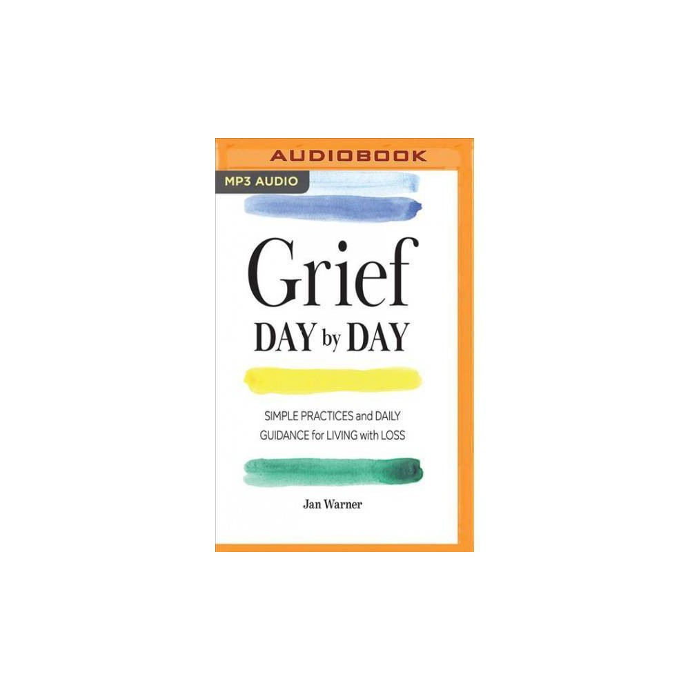 Grief Day by Day : Simple Practices and Daily Guidance for Living With Loss - MP3 Una by Jan Warner