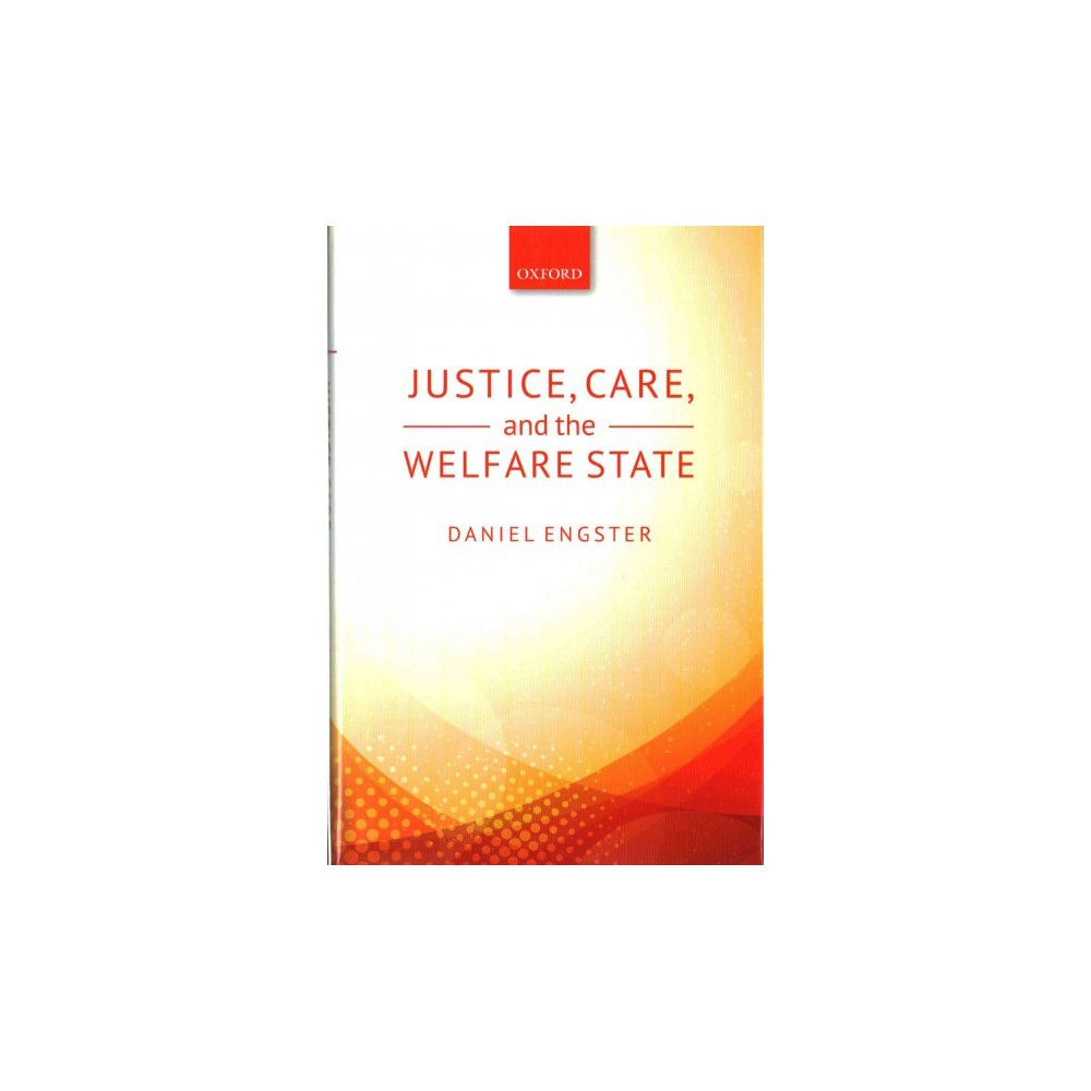 Justice, Care, and the Welfare State (Hardcover) (Daniel Engster)