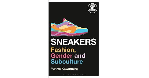 Sneakers : Fashion, Gender, and Subculture (Hardcover) (Yuniya Kawamura) - image 1 of 1