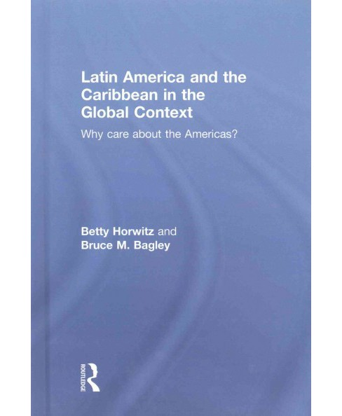Latin America and the Caribbean in the Global Context : Why Care About the Americas? (Hardcover) (Betty - image 1 of 1