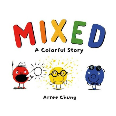 Mixed: A Colorful Story - by Arree Chung (Hardcover)