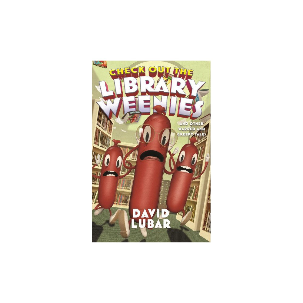Check Out the Library Weenies : And Other Warped and Creepy Tales - by David Lubar (Hardcover)
