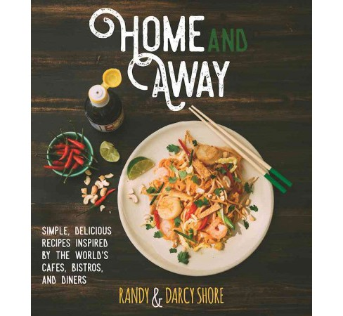Home and Away : Simple, Delicious Recipes Inspired by the World's Cafes, Bistros, and Diners - image 1 of 1