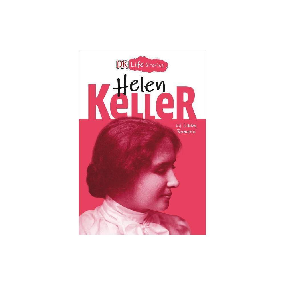 Dk Life Stories Helen Keller By Libby Romero Hardcover