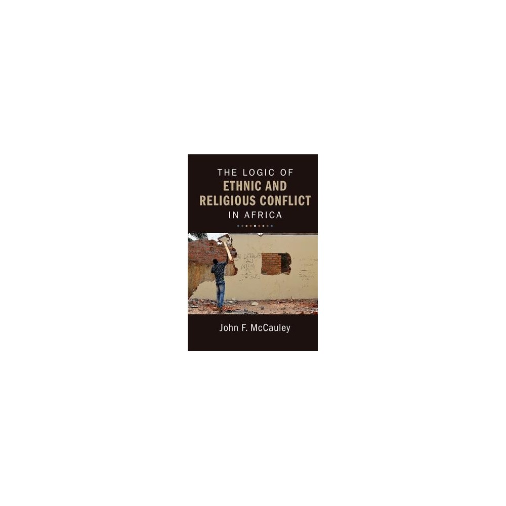 Logic of Ethnic and Religious Conflict in Africa (Paperback) (John F. Mccauley)