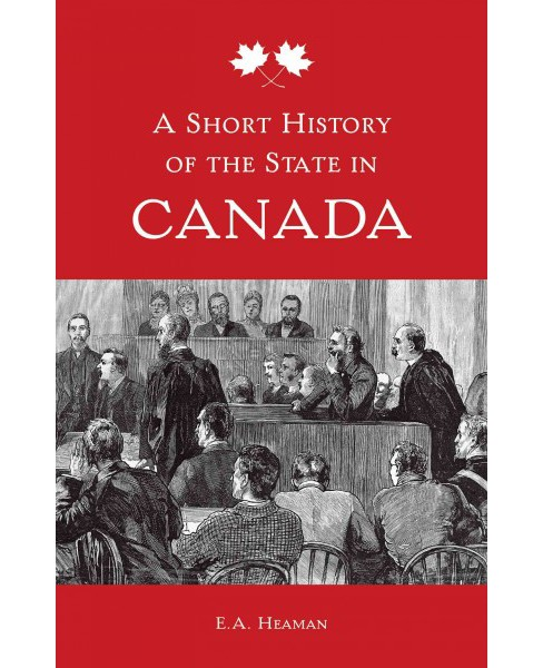 Short History of the State in Canada (Paperback) (E. A. Heaman) - image 1 of 1