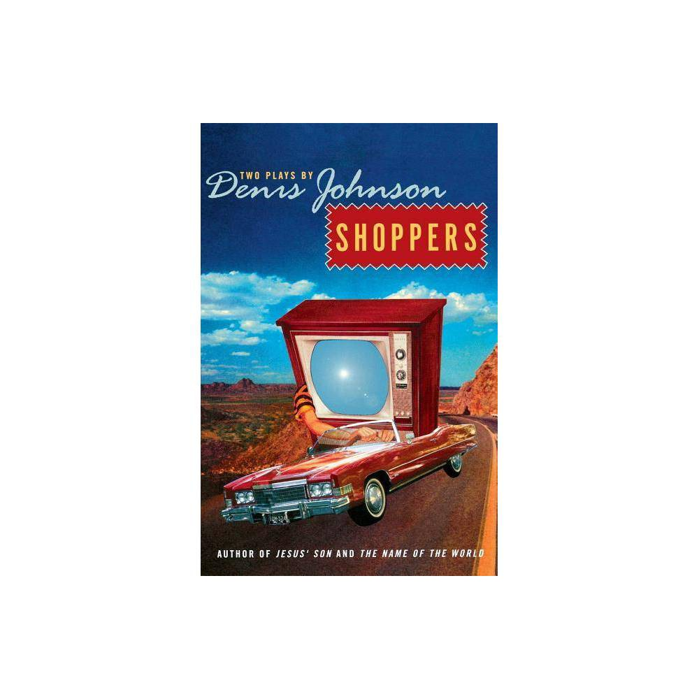 Shoppers By Denis Johnson Paperback