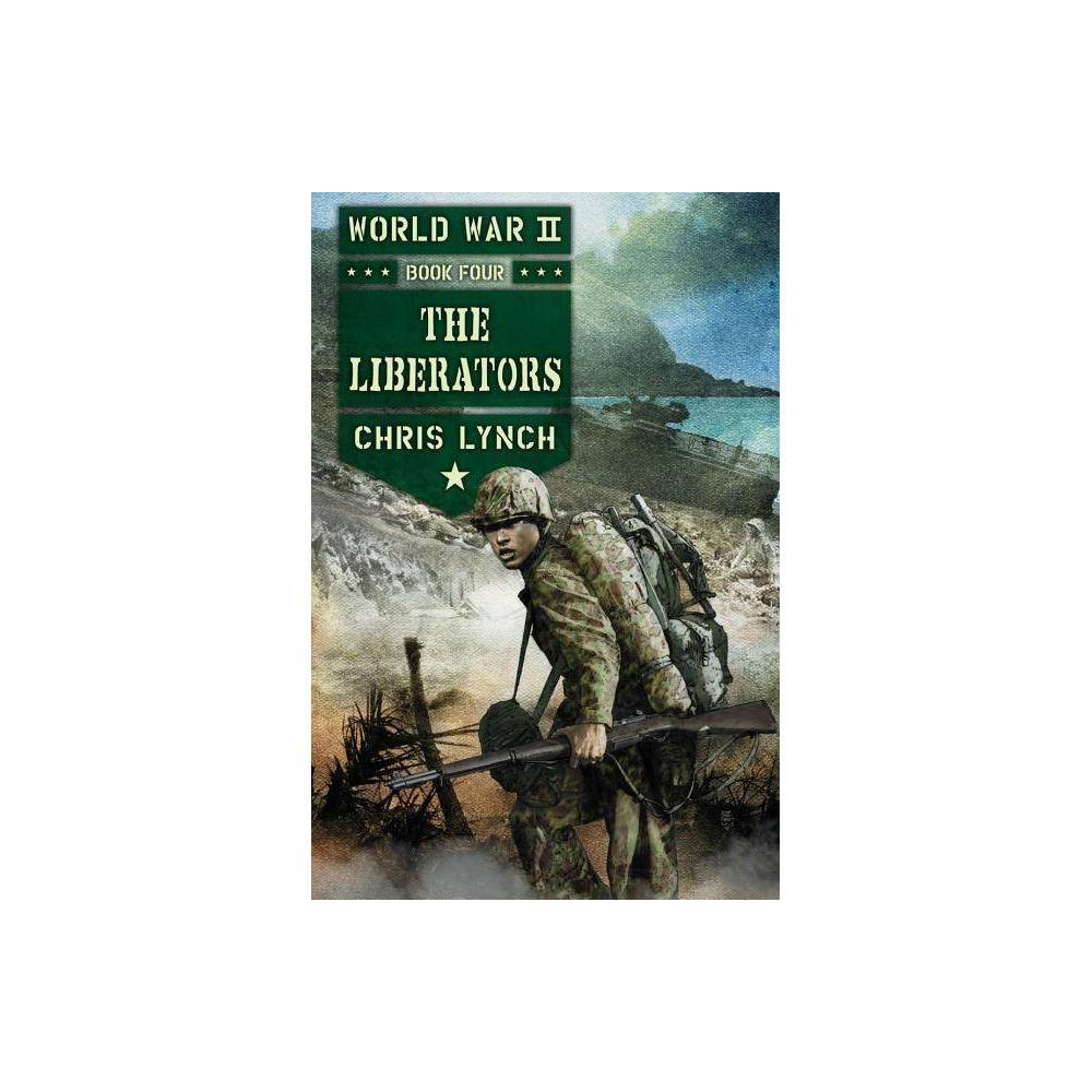 The Liberators - (World War II) by Chris Lynch (Hardcover)