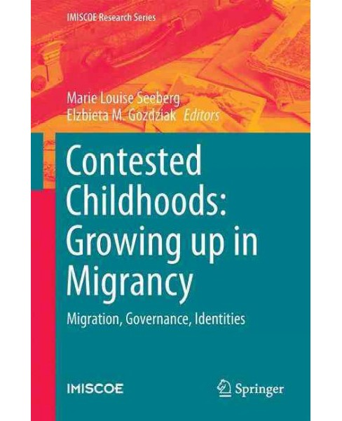 Contested Childhoods : Growing Up in Migrancy - Migration, Governance, Identities (Hardcover) - image 1 of 1