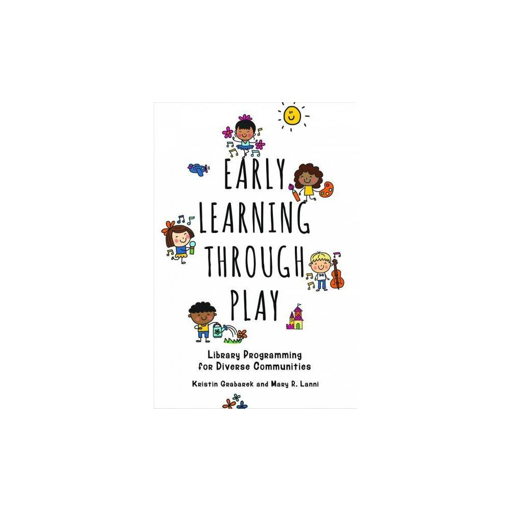 Early Learning Through Play : Library Programming for Diverse Communities - (Paperback)