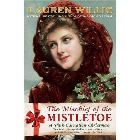 The Mischief of the Mistletoe - (Pink Carnation Novels) by  Lauren Willig (Paperback) - image 1 of 1