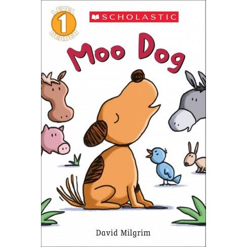 Moo Dog - (Scholastic Reader: Level 1) by  David Milgrim (Paperback) - image 1 of 1