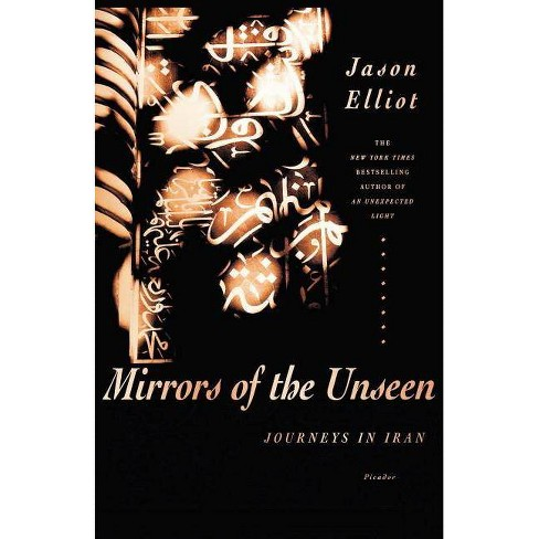 Mirrors of the Unseen - by  Jason Elliot (Paperback) - image 1 of 1