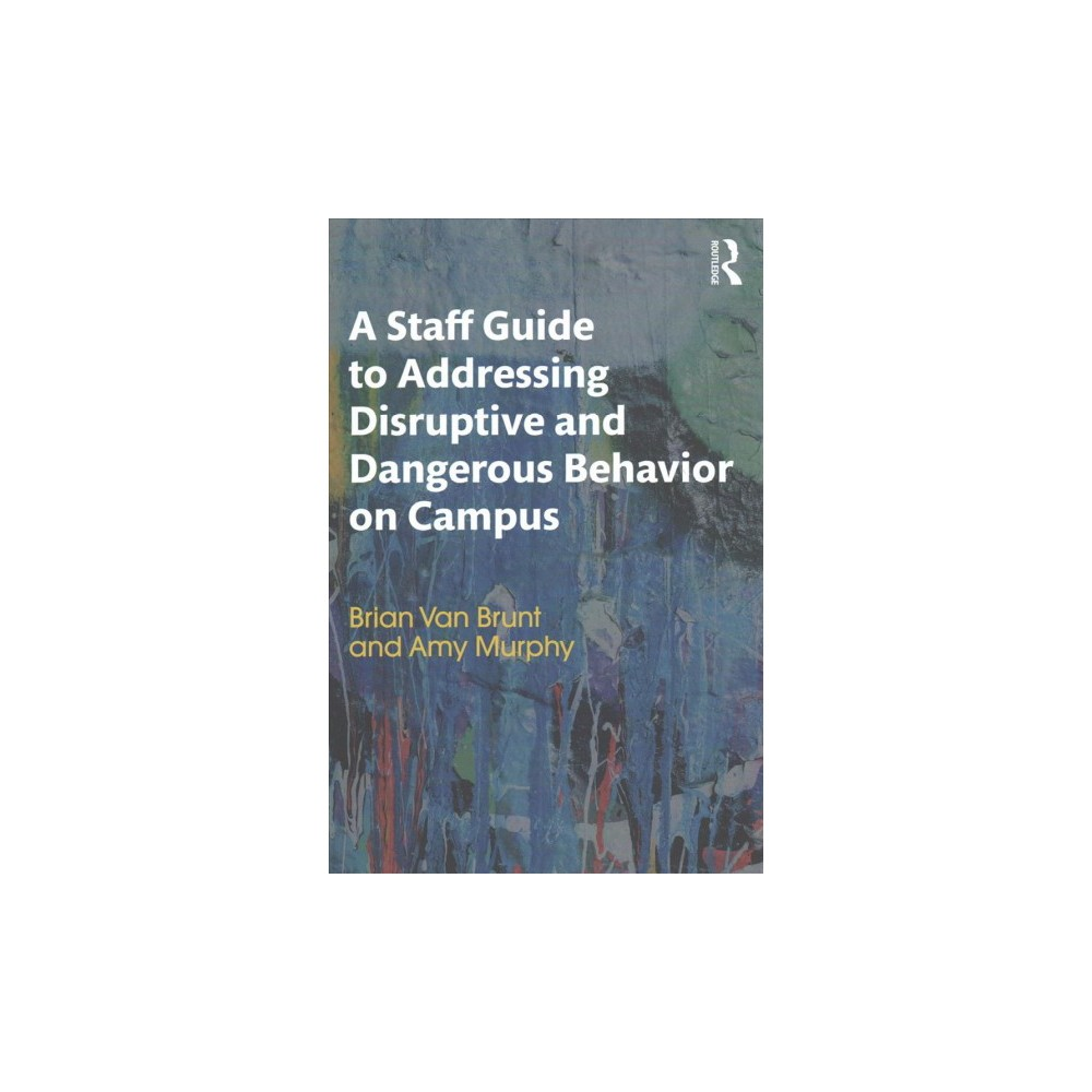 Staff Guide to Addressing Disruptive and Dangerous Behavior on Campus - (Paperback)