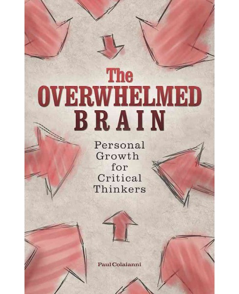 Overwhelmed Brain : Personal Growth for Critical Thinkers (Paperback) (Paul Colaianni) - image 1 of 1