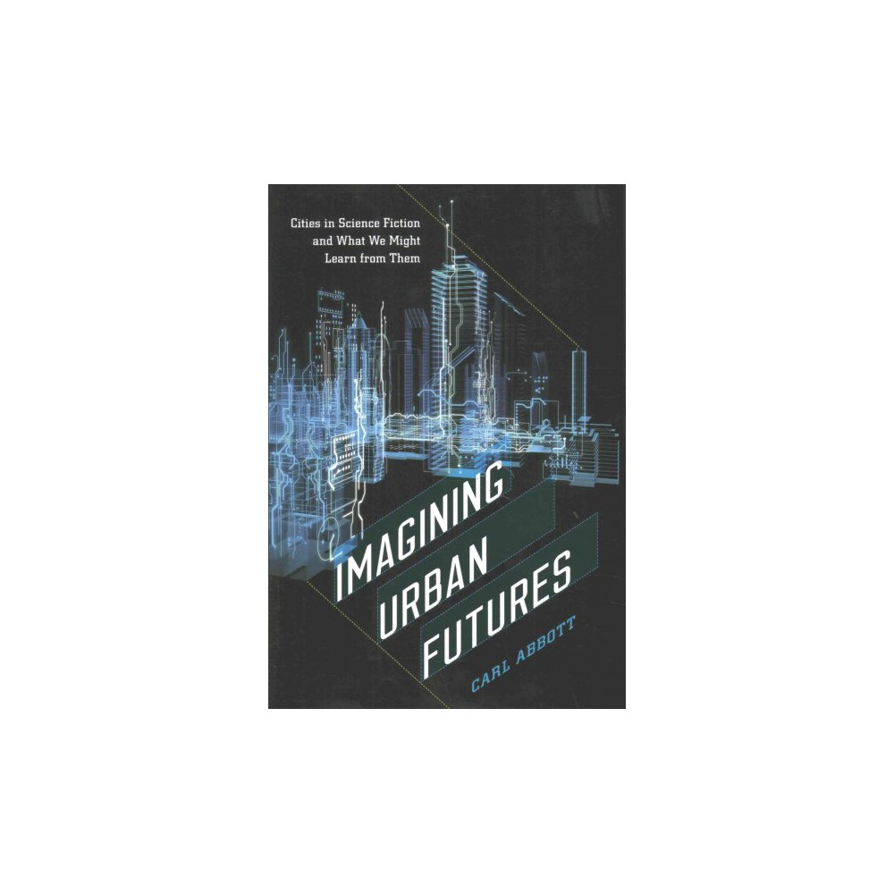 Imagining Urban Futures : Cities in Science Fiction and What We Might Learn from Them (Hardcover) (Carl