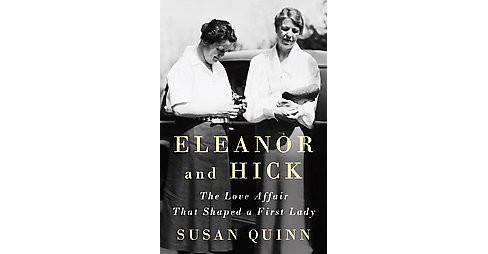 Eleanor and Hick : The Love Affair That Shaped a First Lady (Unabridged) (CD/Spoken Word) (Susan Quinn) - image 1 of 1