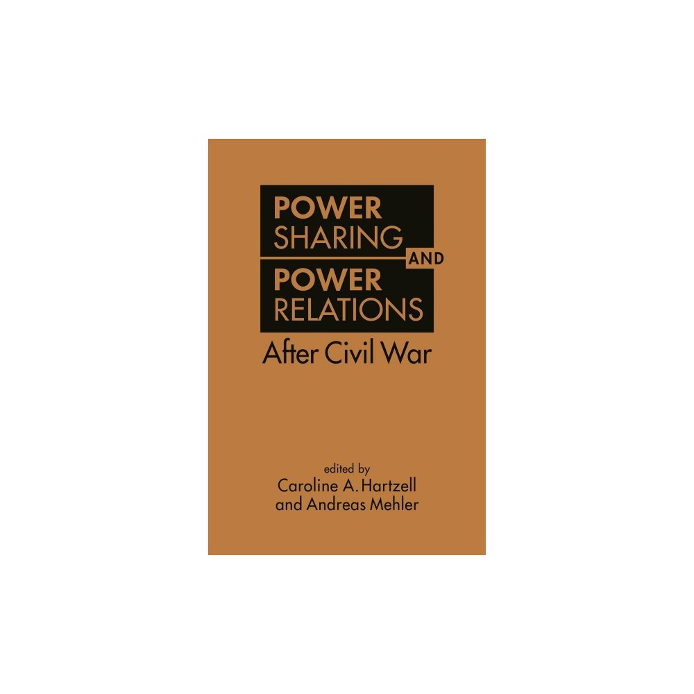 Power Sharing and Power Relations After Civil War - (Hardcover)
